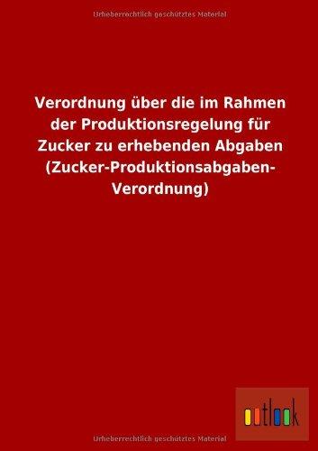 Verordnung Uber Die Im Rahmen Der Produktionsregelung Fur Zucker Zu Erhebenden Abgaben (...