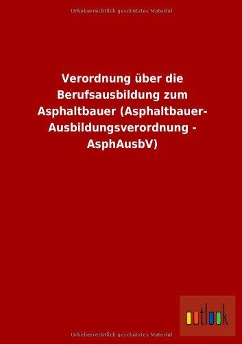 9783955215552: Verordnung über die Berufsausbildung zum Asphaltbauer (Asphaltbauer- Ausbildungsverordnung - AsphAusbV)