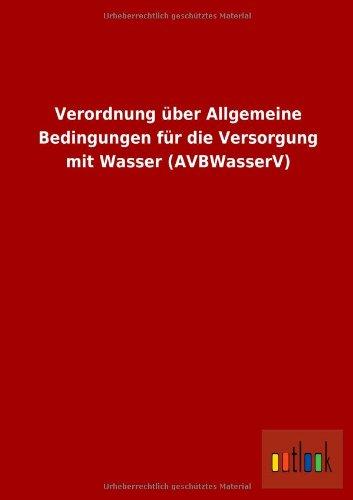 9783955216771: Verordnung Uber Allgemeine Bedingungen Fur Die Versorgung Mit Wasser (Avbwasserv) (German Edition)