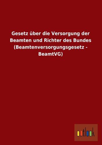 9783955217792: Gesetz über die Versorgung der Beamten und Richter des Bundes (Beamtenversorgungsgesetz - BeamtVG) (German Edition)