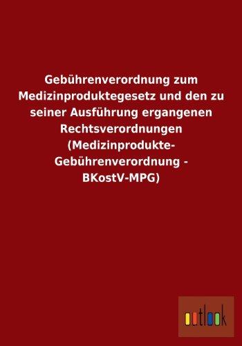 9783955219185: Gebuhrenverordnung Zum Medizinproduktegesetz Und Den Zu Seiner Ausfuhrung Ergangenen Rechtsverordnungen (Medizinprodukte- Gebuhrenverordnung - Bkostv-