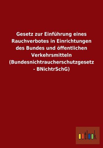 Gesetz Zur Einfuhrung Eines Rauchverbotes in Einrichtungen Des Bundes Und Offentlichen ...