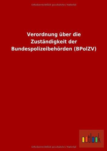 Verordnung Uber Die Zustandigkeit Der Bundespolizeibehorden (Bpolzv)
