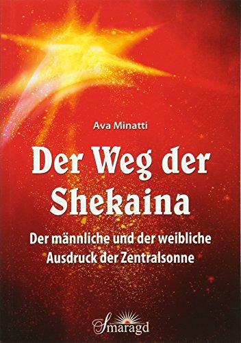 9783955310837: Der Weg der Shekaina: Der männliche und der weibliche Ausdruck der Zentralsonne