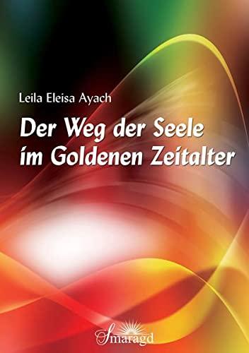 Der Weg der Seele im Goldenen Zeitalter: Leila Eleisa Ayach