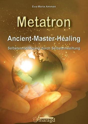 9783955311407: Metatron: Ancient-Master-Healing. Selbstermächtigung durch Selbsteinweihung