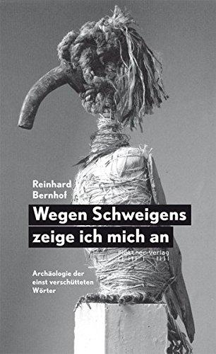 9783955370749: Wegen Schweigens zeige ich mich an: Archäologie der einst verschütteten Wörter