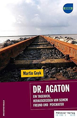 Dr. Agaton - Ein Tagebuch, herausgegeben von seinem Freund und Psychiater - Martin Goyk