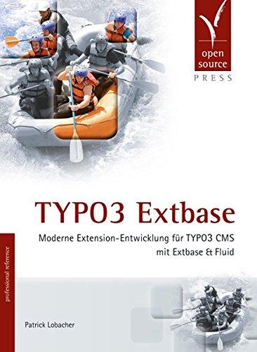 TYPO3 Extbase: Moderne Extension-Entwicklung für TYPO3 CMS: Lobacher, Patrick
