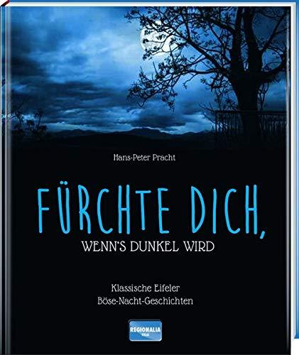 9783955401627: Fürchte dich, wenn's dunkel wird: Klassische Eifeler Böse-Nacht-Geschichten