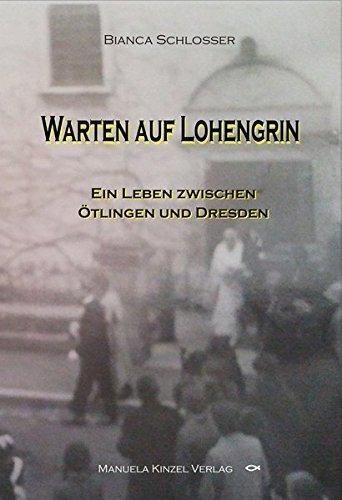 9783955440459: Warten auf Lohengrin: Ein Leben zwischen Ötlingen und Dresden
