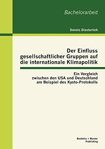 9783955490232: Der Einfluss gesellschaftlicher Gruppen auf die internationale Klimapolitik: Ein Vergleich zwischen den USA und Deutschland am Beispiel des Kyoto-Protokolls