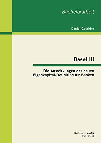 9783955490454: Basel III - Die Auswirkungen der neuen Eigenkapital-Definition f�r Banken