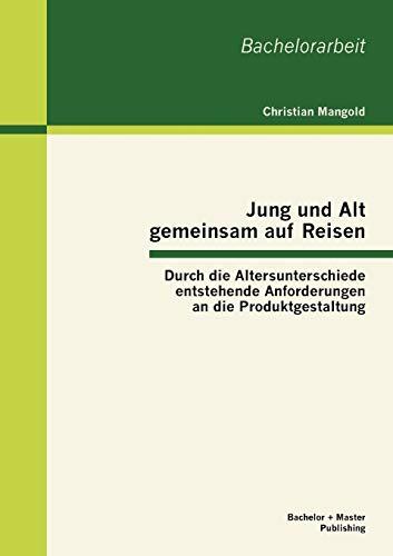 9783955490515: Jung und Alt gemeinsam auf Reisen: Durch die Altersunterschiede entstehende Anforderungen an die Produktgestaltung (German Edition)