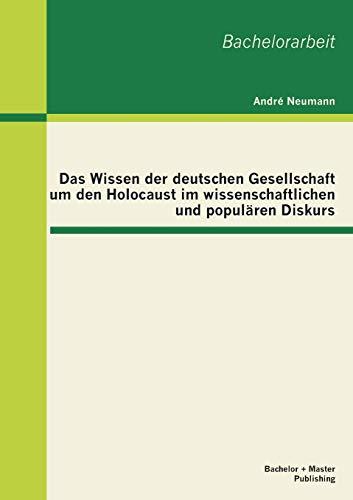 Das Wissen Der Deutschen Gesellschaft Um Den Holocaust Im Wissenschaftlichen Und Popularen Diskurs:...