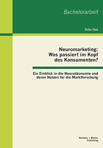 9783955490652: Neuromarketing: Was passiert im Kopf des Konsumenten? Ein Einblick in die Neuroökonomie und deren Nutzen für die Marktforschung (German Edition)