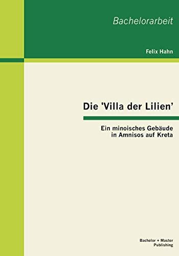 9783955490676: Die 'Villa der Lilien': Ein minoisches Gebäude in Amnisos auf Kreta (German Edition)