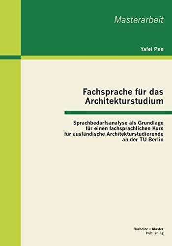 9783955490782: Fachsprache für das Architekturstudium: Sprachbedarfsanalyse als Grundlage für einen fachsprachlichen Kurs für ausländische Architekturstudierende an der TU Berlin (German Edition)
