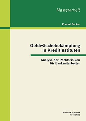 9783955490805: Geldwäschebekämpfung in Kreditinstituten: Analyse der Rechtsrisiken für Bankmitarbeiter