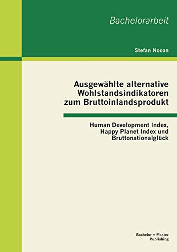 9783955490911: Ausgew�hlte alternative Wohlstandsindikatoren zum Bruttoinlandsprodukt: Human Development Index, Happy Planet Index und Bruttonationalgl�ck
