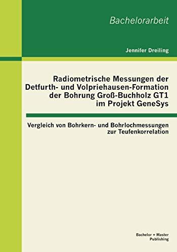Radiometrische Messungen Der Detfurth- Und Volpriehausen-Formation Der Bohrung Gross-Buchholz Gt1 ...