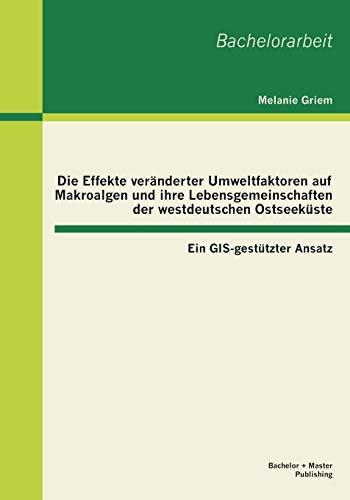 9783955491161: Die Effekte veränderter Umweltfaktoren auf Makroalgen und ihre Lebensgemeinschaften der westdeutschen Ostseeküste: Ein GIS-gestützter Ansatz (German Edition)