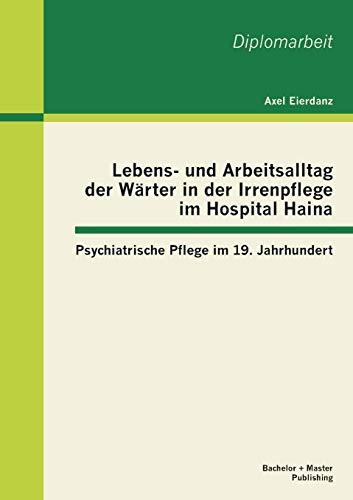 Lebens- Und Arbeitsalltag Der Warter in Der Irrenpflege Im Hospital Haina: Psychiatrische Pflege Im...