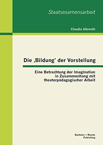 9783955492014: Die Bildung' Der Vorstellung: Eine Betrachtung Der Imagination in Zusammenhang Mit Theaterpadagogischer Arbeit (German Edition)