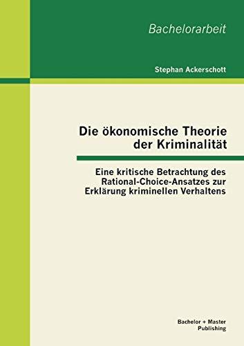 9783955492366: Die Okonomische Theorie Der Kriminalitat: Eine Kritische Betrachtung Des Rational-Choice-Ansatzes Zur Erklarung Kriminellen Verhaltens