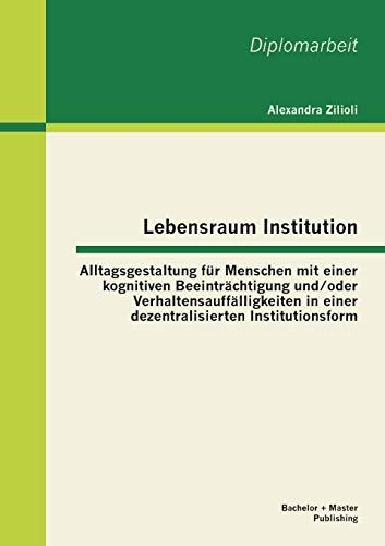 9783955492632: Lebensraum Institution: Alltagsgestaltung Fur Menschen Mit Einer Kognitiven Beeintrachtigung Und/Oder Verhaltensauffalligkeiten in Einer Dezen (German Edition)