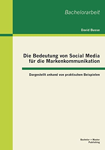 Die Bedeutung Von Social Media Fur Die Markenkommunikation: Dargestellt Anhand Von Praktischen ...