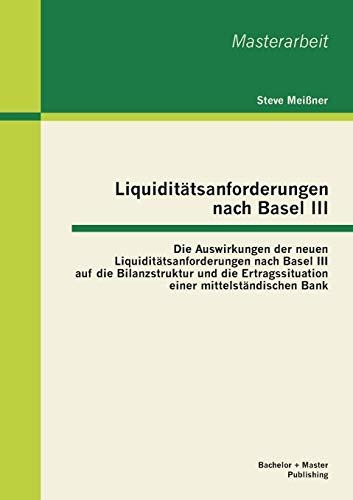 9783955493325: Liquiditätsanforderungen nach Basel III: Die Auswirkungen der neuen Liquiditätsanforderungen nach Basel III auf die Bilanzstruktur und die Ertragssituation einer mittelständischen Bank