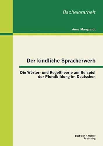 9783955493554: Der Kindliche Spracherwerb: Die Worter- Und Regeltheorie Am Beispiel Der Pluralbildung Im Deutschen