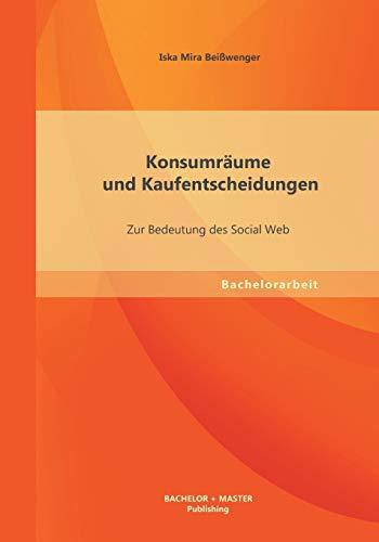 9783955494230: Konsumraume Und Kaufentscheidungen: Zur Bedeutung Des Social Web