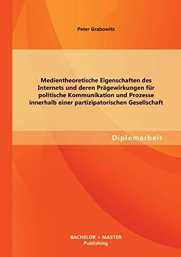 Medientheoretische Eigenschaften Des Internets Und Deren Pragewirkungen Fur Politische ...