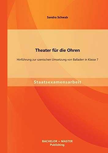 9783955494728: Theater Fur Die Ohren: Hinfuhrung Zur Szenischen Umsetzung Von Balladen in Klasse 7