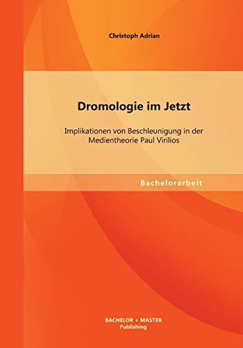 Dromologie Im Jetzt: Implikationen Von Beschleunigung in Der Medientheorie Paul Virilios (Paperback...