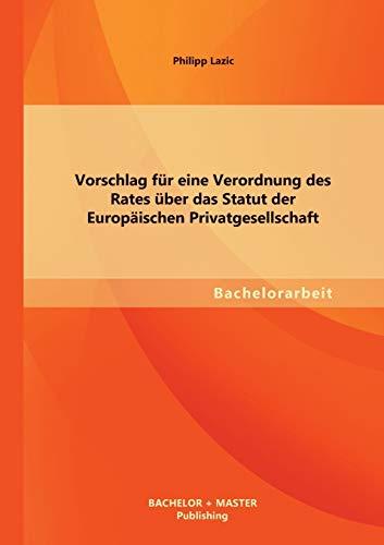 Vorschlag Fur Eine Verordnung Des Rates Uber Das Statut Der Europaischen Privatgesellschaft: ...