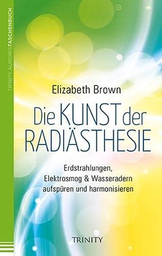 9783955501013: Die Kunst der Radiästhesie: Erdstrahlungen, Elektrosmog & Wasseradern aufspüren und harmonisieren