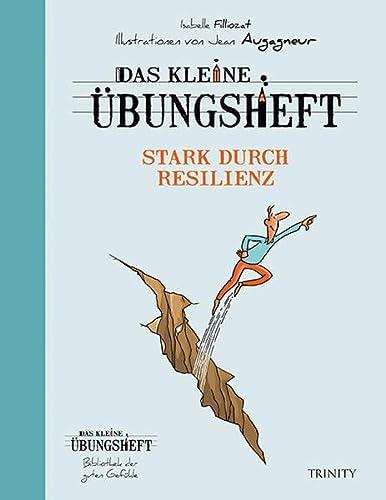 Das kleine Übungsheft - Stark durch Resilienz: Filliozat, Isabelle /