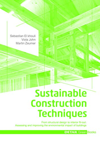 9783955532383: Sustainable Construction Techniques: From structural design to interior fit-out: Assessing and improving the environmental impact of buildings (DETAIL Green Books)