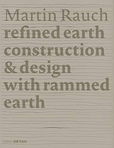9783955532734: Martin Rauch: Refined Earth: Construction & Design with Rammed Earth