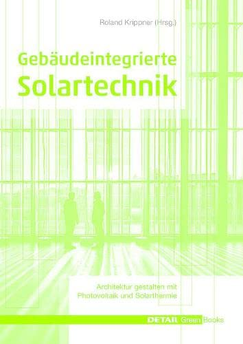 9783955533250: Gebaudeintegrierte Solartechnik: Photovoltaik Und Solarthermie - Schlusseltechnologien Fur Das Zukunftsfahige Bauen (Detail Green Books) (German Edition)
