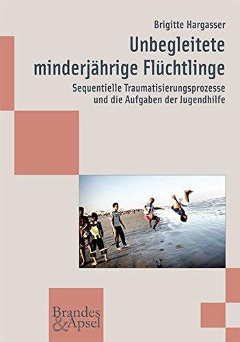 9783955580728: Unbegleitete minderjährige Flüchtlinge: Sequentielle Traumatisierungsprozesse und die Aufgaben der Jugendhilfe