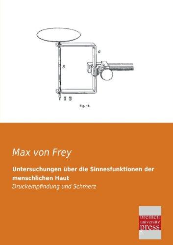Untersuchungen Uber Die Sinnesfunktionen Der Menschlichen Haut: Max Von Frey