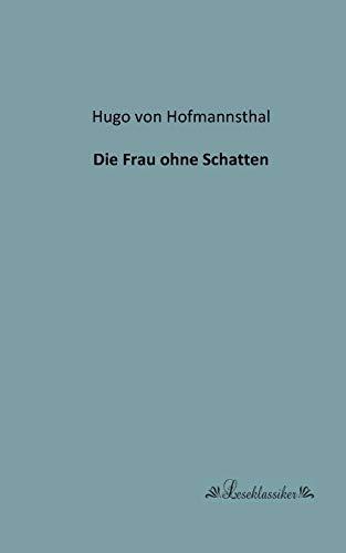 Die Frau Ohne Schatten: Hugo Von Hofmannsthal
