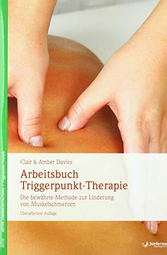 Arbeitsbuch Triggerpunkt-Therapie: Die bewährte Methode zur Linderung von Muskelschmerzen (...