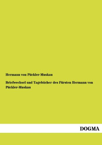 Briefwechsel Und Tagebucher Des Fursten Hermann Von Puckler-Muskau: Hermann Von Puckler-Muskau