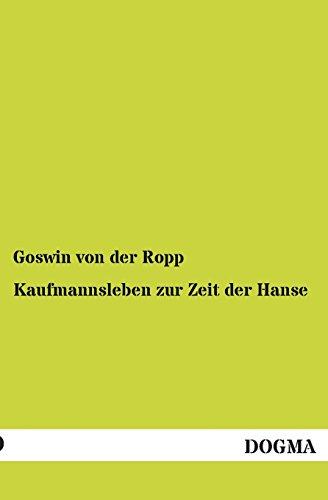 Kaufmannsleben zur Zeit der Hanse: Ropp, Goswin Freiherr von der