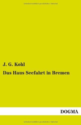 Das Haus Seefahrt in Bremen: J. G. Kohl